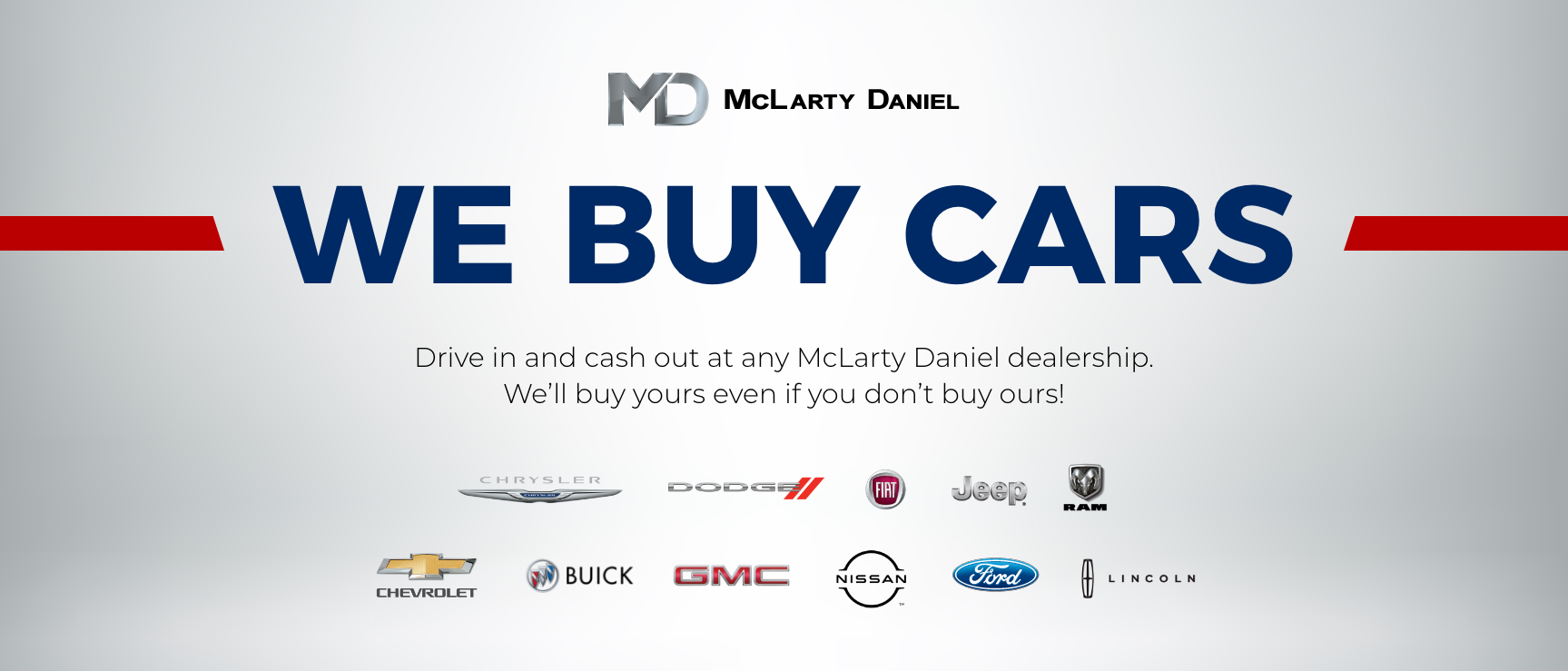 Drive in and cash out at any McLarty Daniel dealership. We'll buy yours even if you don't buy ours!