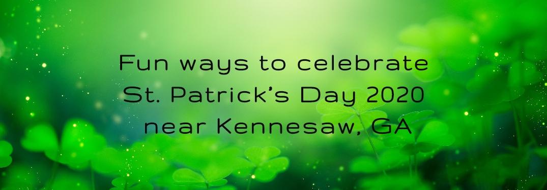 Fun ways to celebrate St. Patrick's Day 2020 near Kennesaw, GA_b