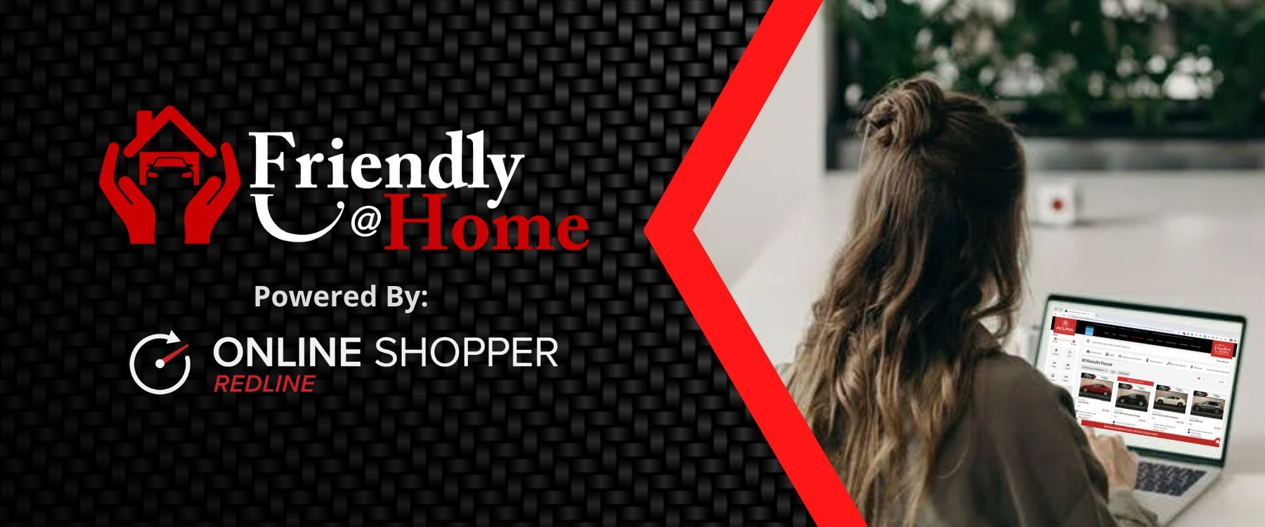 Friendly at Home, Powered by Online Shopper Redline